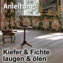 Kiefer/Fichte: Laugen + Ölen mit Antikeffekt